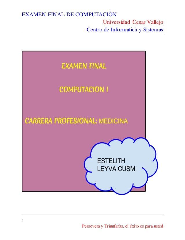 EXAMEN FINAL DE COMPUTACIÒN Universidad Cesar Vallejo Centro de Informaticà y Sistemas 1 Persevera y Triunfaràs, el éxito ...
