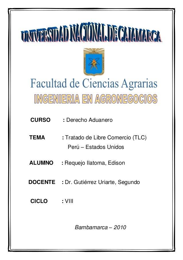 CURSO : Derecho Aduanero TEMA : Tratado de Libre Comercio (TLC) Perú – Estados Unidos ALUMNO : Requejo Ilatoma, Edison DOC...