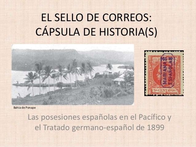 EL SELLO DE CORREOS: CÁPSULA DE HISTORIA(S) Las posesiones españolas en el Pacífico y el Tratado germano-español de 1899 B...