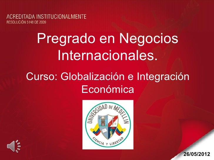 Pregrado en Negocios     Internacionales.Curso: Globalización e Integración           Económica                           ...