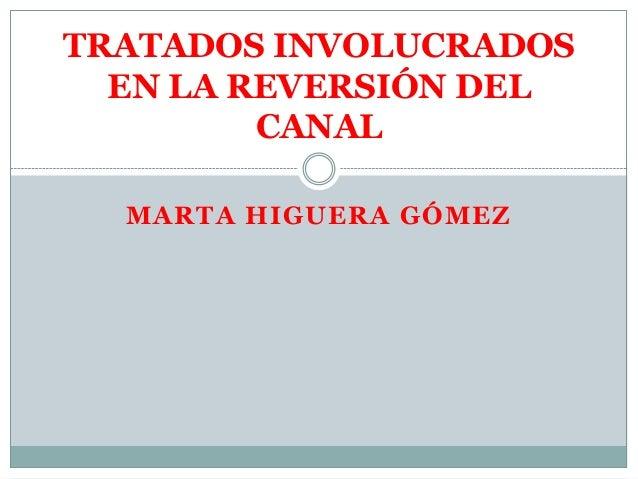 MARTA HIGUERA GÓMEZ TRATADOS INVOLUCRADOS EN LA REVERSIÓN DEL CANAL