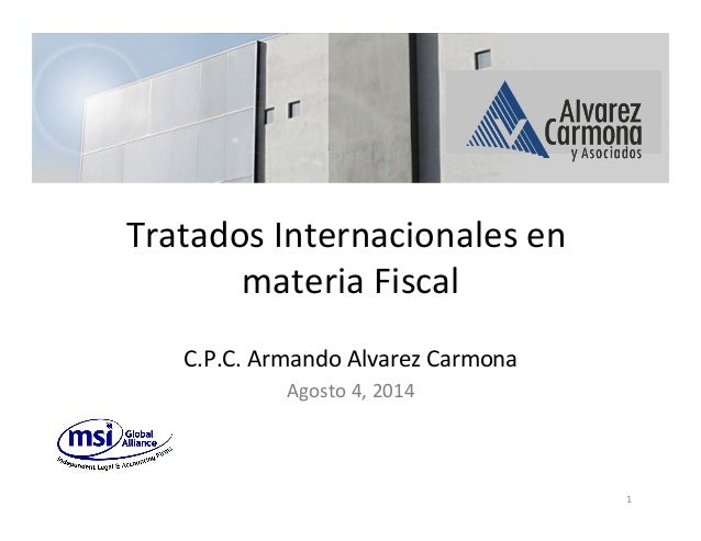 Tratados  Internacionales  en   materia  Fiscal      C.P.C.  Armando  Alvarez  Carmona   Agosto  4,...