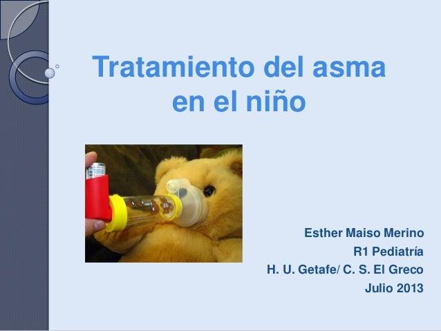 Esther Maiso Merino R1 Pediatría H. U. Getafe/ C. S. El Greco Julio 2013 Tratamiento del asma en el niño
