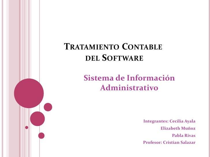 Tratamiento Contable del Software<br />Sistema de Información Administrativo<br />Integrantes: Cecilia Ayala<br />        ...