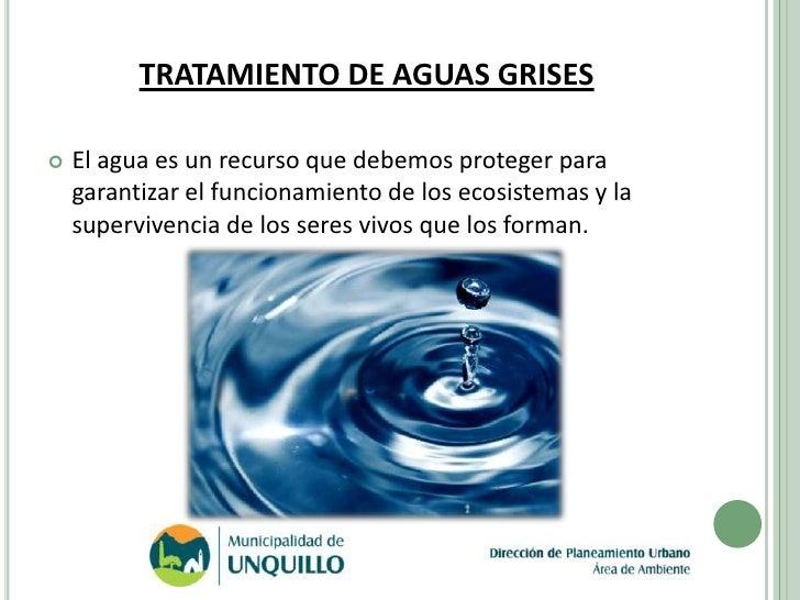TRATAMIENTO DE AGUAS GRISES   El agua es un recurso que debemos proteger para    garantizar el funcionamiento de los ecos...