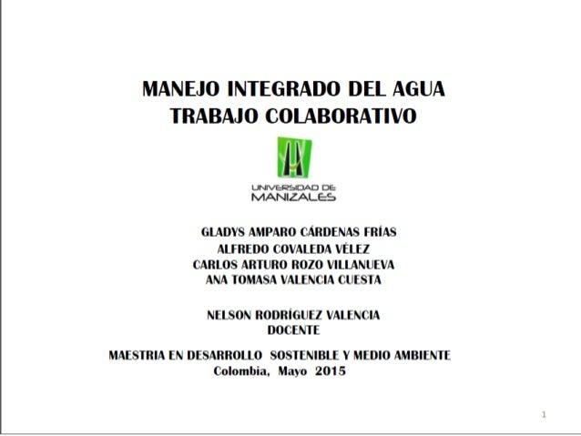 MANEJO INTEGRADO DEL AGUA TRABAJO COLABORATIVO  l' x iiii  usuveRsoAD DE IVIANZALES  GLADYS AMPARO CÁRDENAS FRIAS  ALFREDO...