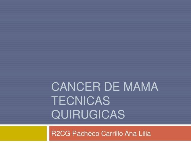CANCER DE MAMA TECNICAS QUIRUGICAS R2CG Pacheco Carrillo Ana Lilia