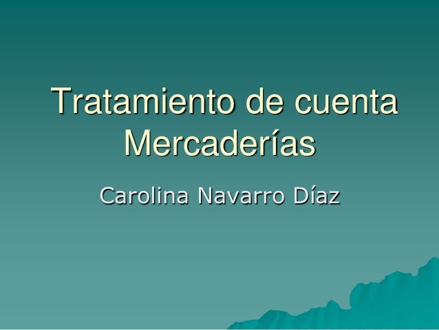 Tratamiento de cuenta     Mercaderías  Carolina Navarro Díaz