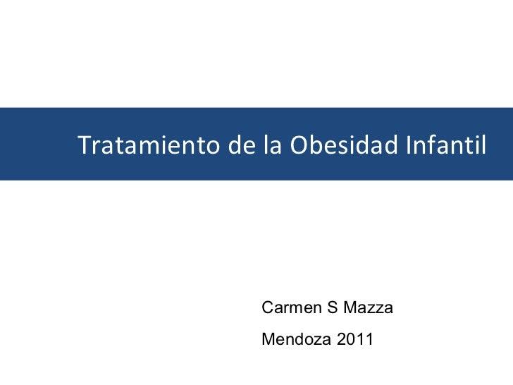 Tratamiento de la Obesidad Infantil Carmen S Mazza  Mendoza 2011