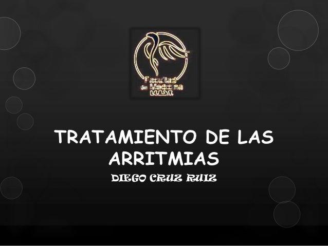 TRATAMIENTO DE LAS    ARRITMIAS    DIEGO CRUZ RUIZ
