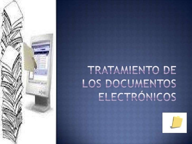 TRATAMIENTO DE LOS DOCUMENTOS ELECTRÓNICOS <br />