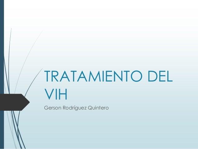 TRATAMIENTO DEL VIH Gerson Rodríguez Quintero