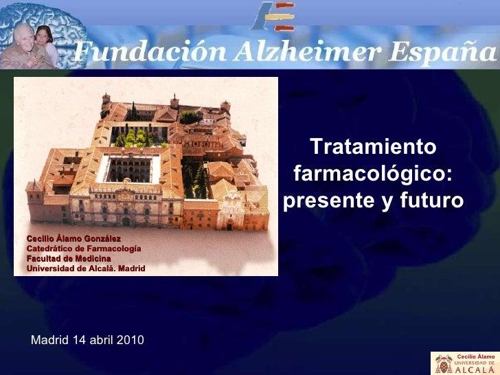 Cecilio Álamo González Catedrático de Farmacología Facultad de Medicina Universidad de Alcalá. Madrid Madrid 14 abril 2010...
