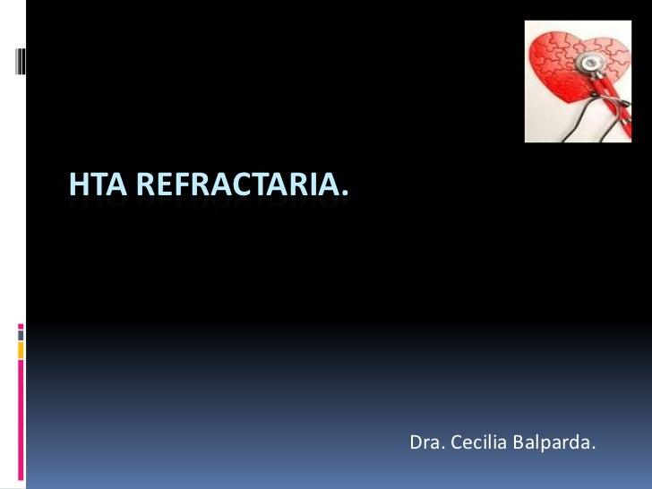 HTA REFRACTARIA.                   Dra. Cecilia Balparda.