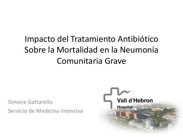 Impacto del Tratamiento Antibiótico      Sobre la Mortalidad en la Neumonía               Comunitaria GraveSimone Gattarel...