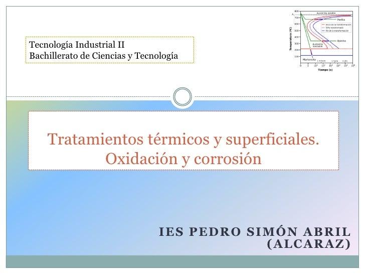 Tecnología Industrial II Bachillerato de Ciencias y Tecnología         Tratamientos térmicos y superficiales.            O...