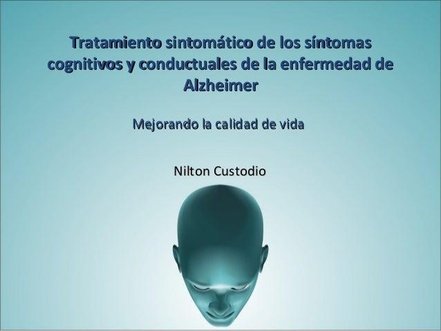 Tratamiento Sintomático de los Síntomas Cognitivos y Conductuales de la Enfermedad de Alzheimer. Mejorando la Calidad de Vida