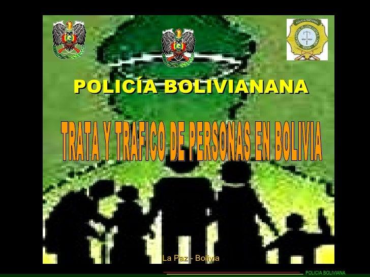 POLICÍA BOLIVIANANA La Paz - Bolivia TRATA Y TRAFICO DE PERSONAS EN BOLIVIA POLICIA BOLIVIANA