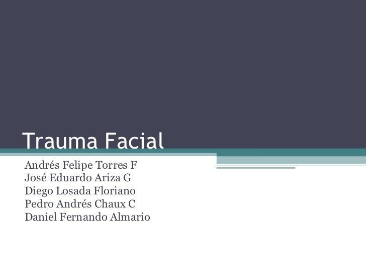 Trauma Facial Andrés Felipe Torres F José Eduardo Ariza G Diego Losada Floriano Pedro Andrés Chaux C Daniel Fernando Almario