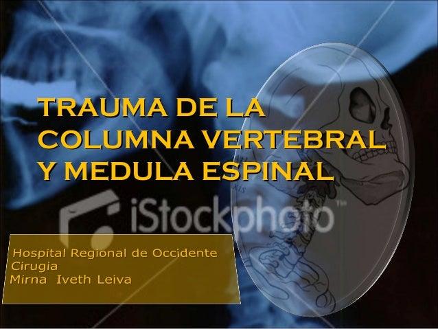TRAUMA DE LATRAUMA DE LA COLUMNA VERTEBRALCOLUMNA VERTEBRAL Y MEDULA ESPINALY MEDULA ESPINAL