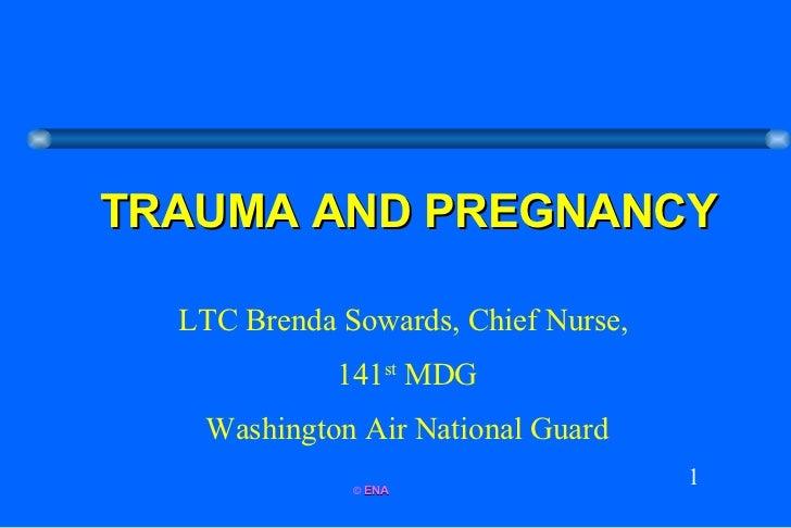 TRAUMA AND PREGNANCY LTC Brenda Sowards, Chief Nurse,  141 st  MDG Washington Air National Guard