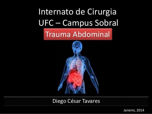 Internato de Cirurgia  UFC – Campus Sobral  Trauma Abdominal  Diego César Tavares  Janeiro, 2014