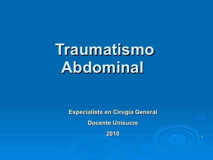 Traumatismo Abdominal  . Especialista en Cirugía General Docente Unisucre 2010