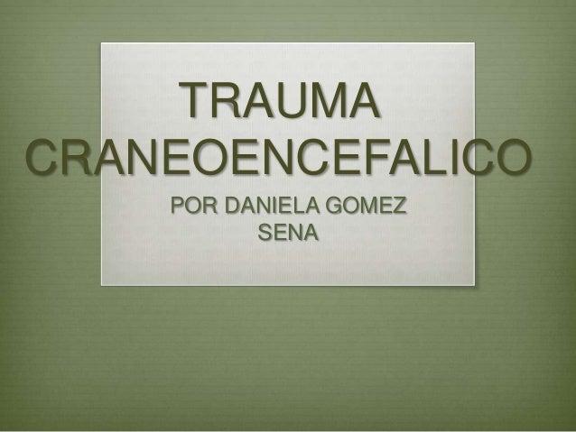TRAUMA CRANEOENCEFALICO POR DANIELA GOMEZ SENA