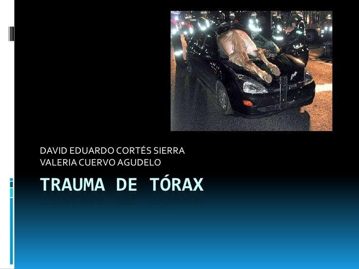 TRAUMA DE TÓRAX<br />DAVID EDUARDO CORTÉS SIERRA<br />VALERIA CUERVO AGUDELO<br />