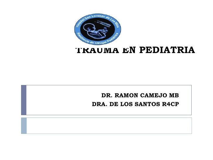 TRAUMA EN PEDIATRIA    DR. RAMON CAMEJO MB  DRA. DE LOS SANTOS R4CP