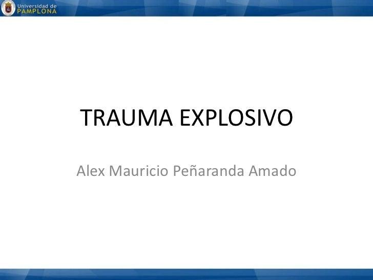TRAUMA EXPLOSIVO<br />Alex Mauricio Peñaranda Amado<br />