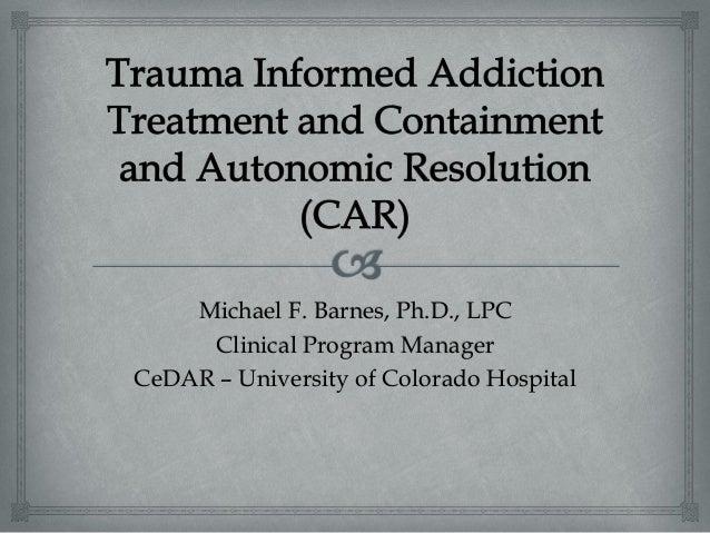 Michael F. Barnes, Ph.D., LPC     Clinical Program ManagerCeDAR – University of Colorado Hospital