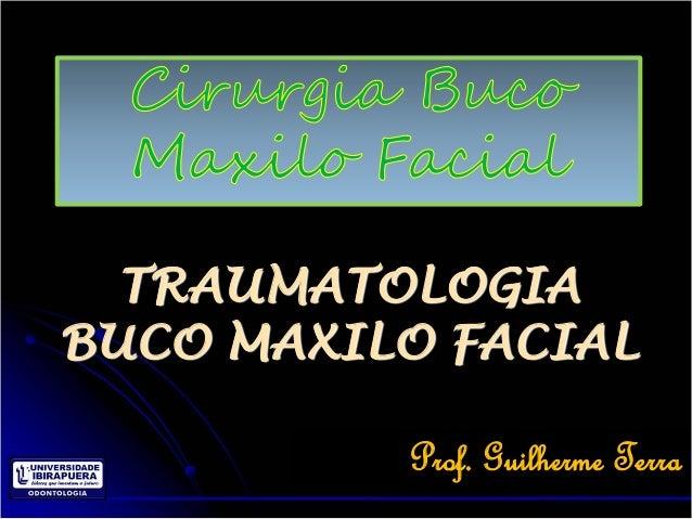 TRAUMATOLOGIABUCO MAXILO FACIAL          Prof. Guilherme Terra