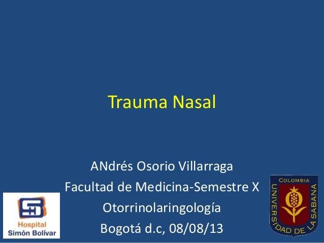 Trauma Nasal ANdrés Osorio Villarraga Facultad de Medicina-Semestre X Otorrinolaringología Bogotá d.c, 08/08/13
