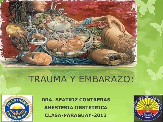 TRAUMA Y EMBARAZO: DRA. BEATRIZ CONTRERAS ANESTESIA OBSTETRICA CLASA-PARAGUAY-2013