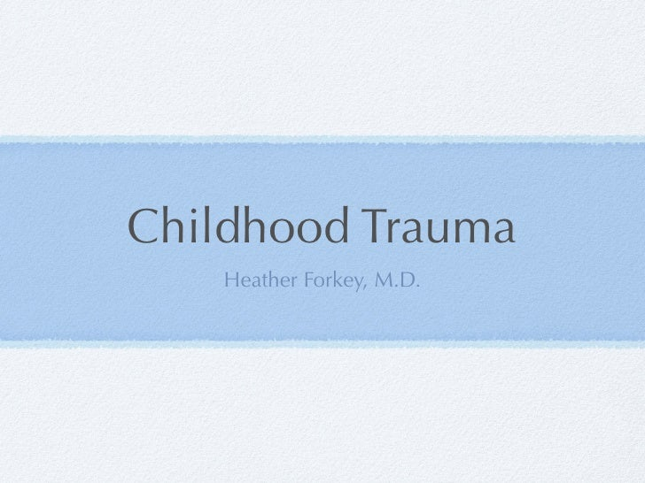 Childhood Trauma   Heather Forkey, M.D.