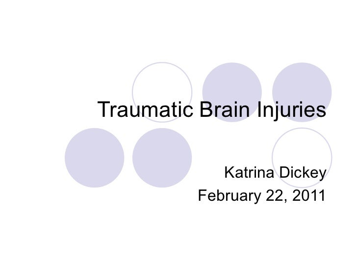 Traumatic Brain Injuries Katrina Dickey February 22, 2011