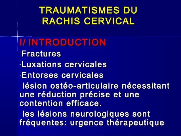 TRAUMATISMES DU    RACHIS CERVICALI/ INTRODUCTION-Fractures-Luxations  cervicales-Entorses cervicales lésion ostéo-articul...