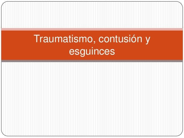 Traumatismo, contusión y      esguinces