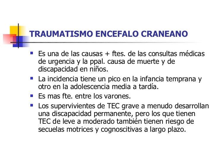 TRAUMATISMO ENCEFALO CRANEANO <ul><li>Es una de las causas + ftes. de las consultas médicas de urgencia y la ppal. causa d...