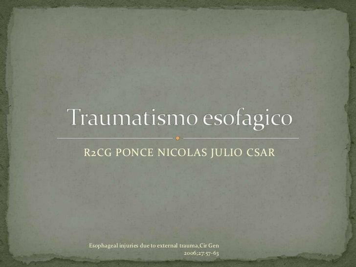 R2CG PONCE NICOLAS JULIO CSAREsophageal injuries due to external trauma,Cir Gen                                      2006;...