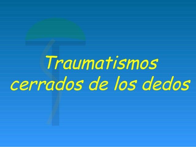 Traumatismos cerrados de los dedos