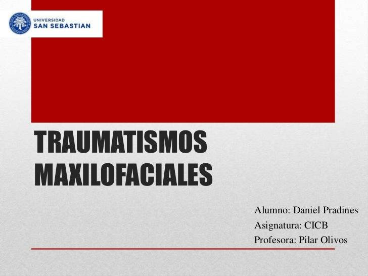 TRAUMATISMOSMAXILOFACIALES                 Alumno: Daniel Pradines                 Asignatura: CICB                 Profes...