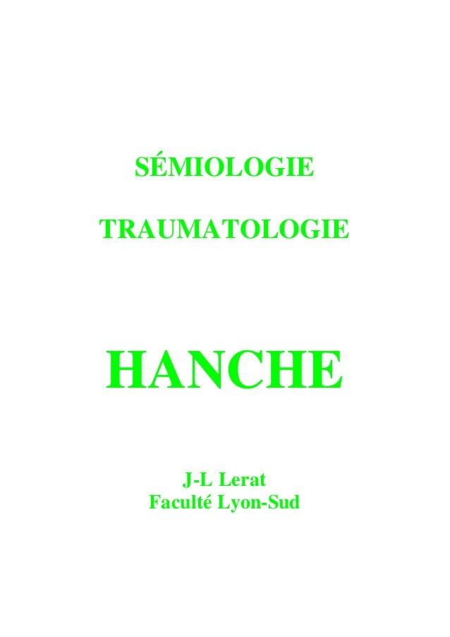 SÉMIOLOGIE TRAUMATOLOGIE HANCHE J-L Lerat Faculté Lyon-Sud