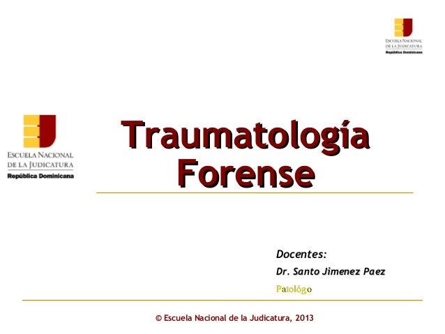 Traumatología Forense Click to edit Master subtitle style Docentes: Dr. Santo Jimenez Paez Patológo © Escuela Nacional de ...