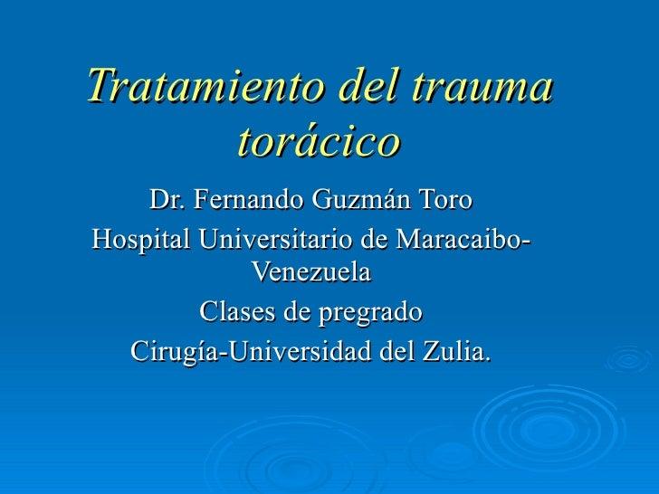 Tratamiento del trauma torácico Dr. Fernando Guzmán Toro Hospital Universitario de Maracaibo-Venezuela Clases de pregrado ...