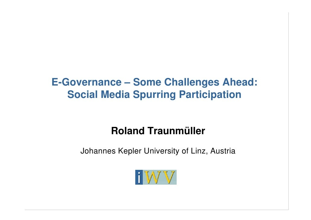 E-Governance – Some Challenges Ahead:    Social Media Spurring Participation                Roland Traunmüller      Johann...