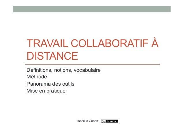 TRAVAIL COLLABORATIF ÀDISTANCEDéfinitions, notions, vocabulaireMéthodePanorama des outilsMise en pratique                 ...
