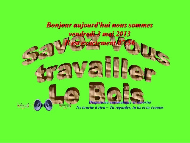 Diaporama automatique et sonoriséNe touche à rien – Tu regardes, tu lis et tu écoutesBonjour aujourdhui nous sommesBonjour...