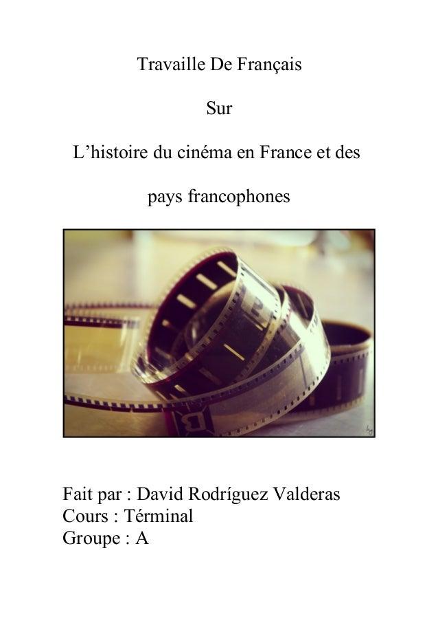 Travaille De Français Sur L'histoire du cinéma en France et des pays francophones Fait par : David Rodríguez Valderas Cour...